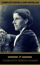 Charlotte Perkins Gilman: The Complete Novels and Novellas (Golden Deer Classics) ebook by Charlotte Perkins Gilman, Golden Deer Classics