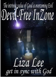 Devil-Free InZone: Get in Sync with God ebook by Liza Lee