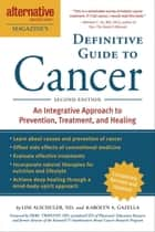 The Definitive Guide to Cancer, 3rd Edition - An Integrative Approach to Prevention, Treatment, and Healing ebook by Lise N. Alschuler, Karolyn A. Gazella