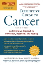 The Definitive Guide to Cancer, 3rd Edition - An Integrative Approach to Prevention, Treatment, and Healing ebook by Lise N. Alschuler,Karolyn A. Gazella