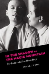 In the Shadow of the Magic Mountain - The Erika and Klaus Mann Story ebook by Andrea Weiss