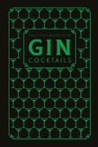 The Little Black Book of Gin Cocktails - A Pocket-Sized Collection of Gin Drinks for a Night In or a Night Out ebook by
