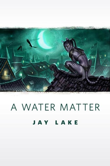 A Water Matter - A Tor.Com Original ebook by Jay Lake