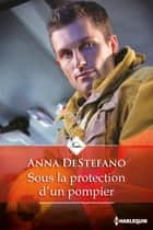 Sous la protection d'un pompier ebook by Anna DeStefano