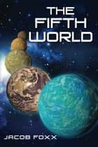 The Fifth World ebook by Jacob Foxx