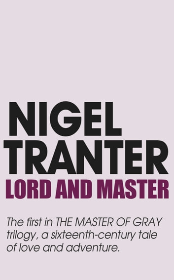 Lord and Master - Master of Gray trilogy 1 ebook by Nigel Tranter
