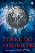 Torre do alvorecer ebook by Sarah J. Maas