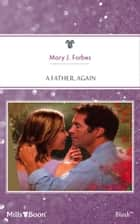 A Father, Again ebook by Mary J. Forbes