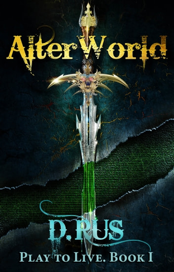 AlterWorld (LitRPG: Play to Live. Book #1) ebook by D. Rus