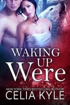 Waking Up Were ebook by Celia Kyle