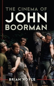 The Cinema of John Boorman ebook by Brian Hoyle