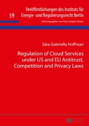 Regulation of Cloud Services under US and EU Antitrust, Competition and Privacy Laws ebook by Sára Gabriella Hoffman