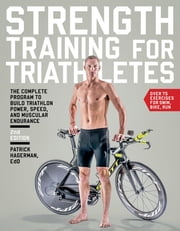 Strength Training for Triathletes - The Complete Program to Build Triathlon Power, Speed, and Muscular Endurance ebook by Patrick Hagerman, EdD, FNSCA,...