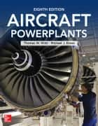 Aircraft Powerplants, Eighth Edition ebook by Thomas Wild,Michael Kroes