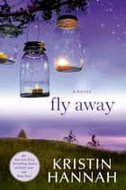 Fly Away ebook by Kristin Hannah
