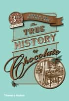 The True History of Chocolate ebook by Sophie D. Coe, Michael D. Coe