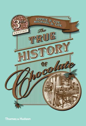 The True History of Chocolate ebook by Sophie D. Coe,Michael D. Coe