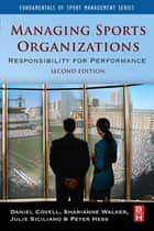 Managing Sports Organizations ebook by Daniel Covell,Sharianne Walker,Peter Hess,Julie Siciliano