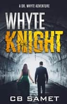 Whyte Knight ebook by CB Samet