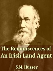 The Reminiscences of an Irish Land Agent ebook by S. M. Hussey,Home Gordon, Editor