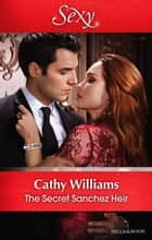 The Secret Sanchez Heir ebook by Cathy Williams