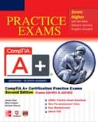 CompTIA A+ Certification Practice Exams, Second Edition (Exams 220-801 & 220-802) ebook by James Pyles, Michael Chapple, Michael Pastore
