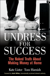 Undress for Success - The Naked Truth about Making Money at Home ebook by Kate Lister,Tom  Harnish