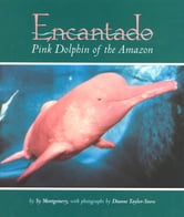 Encantado - Pink Dolphin of the Amazon ebook by Sy Montgomery,Dianne Taylor-Snow