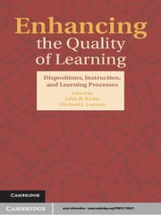 Enhancing the Quality of Learning - Dispositions, Instruction, and Learning Processes ebook by John R. Kirby,Michael J. Lawson
