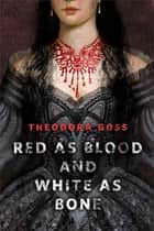 Red as Blood and White as Bone - A Tor.Com Original ebook by Theodora Goss