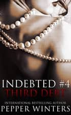 Third Debt - Indebted, #4 ebook by Pepper Winters