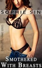 Smothered In Breasts (Dirty Little Kinks Series) ebook by Sophie Sin