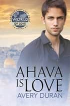 Ahava Is Love ebook by Avery Duran