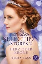 Selection Storys – Herz oder Krone - Band 2 eBook by Kiera Cass, Susann Friedrich