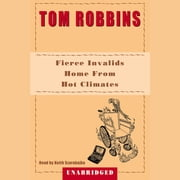 Fierce Invalids Home from Hot Climates audiobook by Tom Robbins