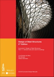 Design of Steel Structures - Eurocode 3: Designof Steel Structures, Part 1-1: General Rules and Rules for Buildings ebook by ECCS - European Convention for Constructional Steelwork,Associacao Portuguesa de Construcao