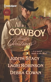 All a Cowboy Wants for Christmas: Waiting for Christmas\His Christmas Wish\Once Upon a Frontier Christmas - Waiting for Christmas\His Christmas Wish\Once Upon a Frontier Christmas ebook by Judith Stacy,Lauri Robinson,Debra Cowan
