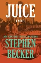 Juice - A Novel ebook by Stephen Becker