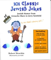 101 Classic Jewish Jokes - Jewish Humor from Groucho Marx to Jerry Seinfeld ebook by Robert Menchin