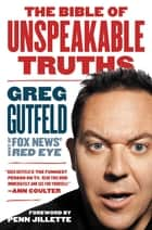 The Bible of Unspeakable Truths ebook by Greg Gutfeld