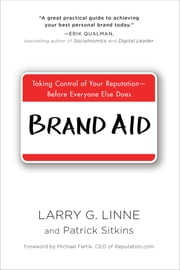 Brand Aid - Taking Control of Your Reputation--Before Everyone Else Does ebook by Larry G. Linne,Patrick Sitkins