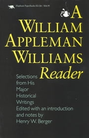 A William Appleman Williams Reader - Selections From His Major Historical Writings ebook by Henry W. Berger