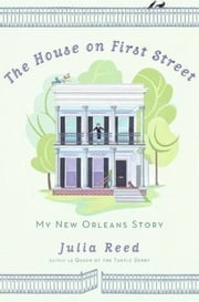 The House on First Street - My New Orleans Story ebook by Julia Reed