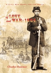 Of Love and War - 1864--A Civil War Novel for the North ebook by Charles Hammer