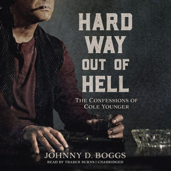 Hard Way Out of Hell - The Confessions of Cole Younger audiobook by Johnny D. Boggs