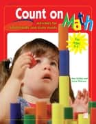 Count on Math - Activities for Small Hands and Lively Minds ebook by Pam Schiller, PhD, Lynn Peterson