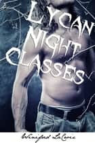 Lycan Night Classes (Werewolf Professor Erotica) ebook by Winifred LaCroix