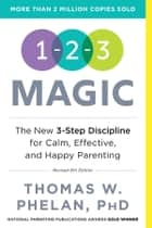 1-2-3 Magic - 3-Step Discipline for Calm, Effective, and Happy Parenting ebook by
