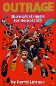 Outrage: Burma's Struggle for Democracy ebook by Bertil Lintner