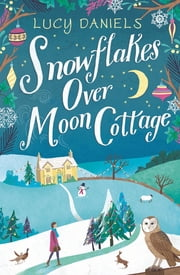 Snowflakes over Moon Cottage - Hope Meadows, Book 4 ebook by Lucy Daniels